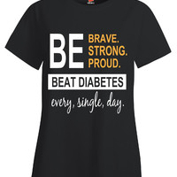 Brave Strong Proud Beat Diabetes Every  Single Day - Ladies T-Shirt