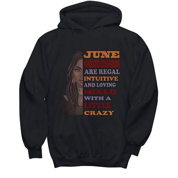 June Goddesses are Regal Intuitive and Loving Mixed with a Little Crazy Hoodie SweatShirt
