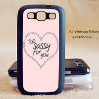 Too Sassy For You,Samsung Galaxy S3/S4/S5/,Samsung Galaxy S3 mini,S4 mini,S4-active,Samsung Galaxy Note2/Note 3