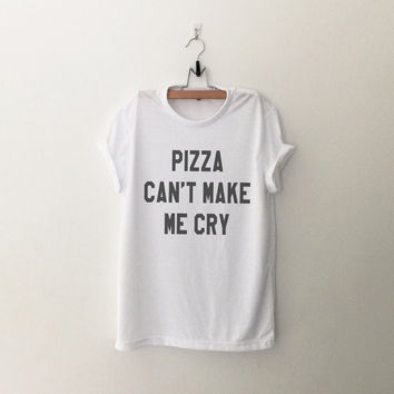 Pizza can't make me cry T-Shirt womens cute shirt gifts girls instagram tumblr hipster fangirls teens fashion girlfriends birthday christmas