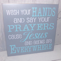 Wash Your Hands And Say Your Prayers Cause Jesus And Germs Are Everywhere -Painted Wood Sign-Typography-Custom Colors