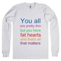 You all are pretty thin but you have fat hearts and thats all that ...