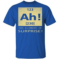 Ah The Element Of Surprise T-Shirt