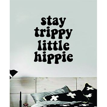 Stay Trippy Little Hippie V2 Quote Wall Decal Sticker Bedroom Room Art Vinyl Inspirational Hippy Funny Good Vibes Teen Yoga Stoner Girls