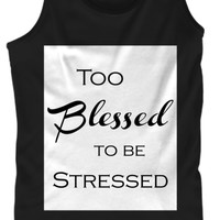 Too Blessed To Be Stressed Tank Top