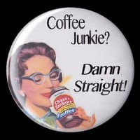 Sarcastic, Retro Housewife Coffee Junkie Button Magnet, Coffee Humor Pins, Humorous Coffee Fridge Magnets, Java 2.25 pin back button badge