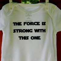 The Force Is Strong With This One Infant Bodysuit. Star Wars Inspired. Can Be Customized By Size.