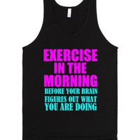 EXERCISE IN THE MORNING BEFORE YOUR BRAIN FIGURES OUT WHAT YOU ARE DOING | Tank Top | SKREENED