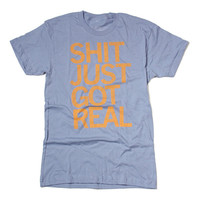 Shit Just Got Real T-Shirt
