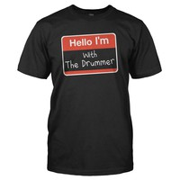 Hello I'm With The Drummer - T Shirt