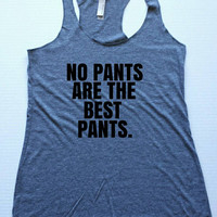 No pants are the best pants.  Womens tank. Racer back tank. Fashion tank. Hipster fashion.