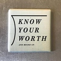 Know Your Worth And Round Up Magnet in Black and White