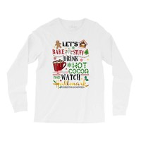 let's bake stuff drink hot cocoa and watch hallmark christmas movies Long Sleeve Shirts