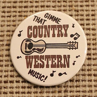 "Vintage PINBACK BUTTON - ""Gimme That Country Western Music!"" 1980s Badge-A-Minit Pin"