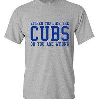 Cubs Fan T Shirt Either you Like the Cubs Or You're Wrong Shirt baseball Playoff Tshirt Chicago