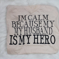 Sale! I'm calm because my husband is my hero