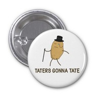 Haters Gonna Hate and Taters Gonna Tate Pinback Buttons