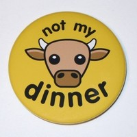 Not My Dinner Cow - Large Magnet (2.25 inch)