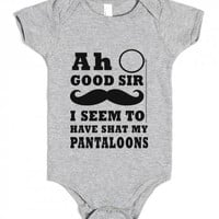 Ah good sir I seem to have shat in my pantaloons infant one piece OR baby tee shirt