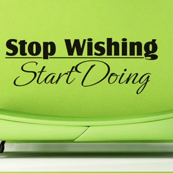 Art Wall Decal Wall Stickers Vinyl Decal Quote - Stop wishing start doing - inspitational motivational wall decal