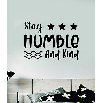Stay Humble and Kind Quote Wall Decal Sticker Vinyl Art Decor Bedroom Room Boy Girl Inspirational Motivational School Nursery Good Vibes