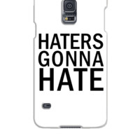 Haters Gonna Hate  - Samsung Galaxy S5 Case