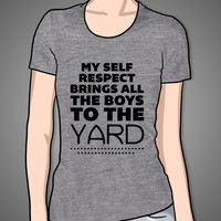 My Self Respect Brings All The Boys To The Yard on an Athletic Grey Girly T Shirt