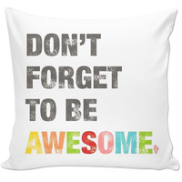 Don't Forget To Be Awsome pillow