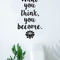 What You Think You Become V3 Quote Decal Sticker Wall Vinyl Art Decor Home Buddha Inspirational Yoga Zen Meditate Lotus Flower