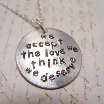 We Accept the Love We Think We Deserve necklace. Perks of Being a Wallflower
