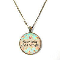 Pastel Goth 90s Soft Grunge Creepy Cute Bubblegum Nu Goth Floral you're tacky and i hate you Necklace - Creepy Cute Kawaii Nu Goth Jewelry