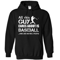 All this guy cares about is Baseball and like maybe 3 people shirt hoodie