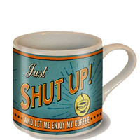 Shut Up Coffee Mug