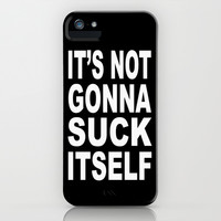 Its Not Gonna Suck Itself iPhone & iPod Case by Raunchy Ass Tees