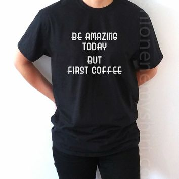 Be Amazing Today But First Coffee - Unisex T-shirt for Women - shpfy