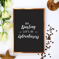 Oh Darling Let's Be Adventurers, Motivational Print, Wall Art, Home Decor, Travel Quote, Wall Hanging, Art Print, Motivational Art Poster.