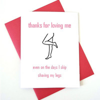 funny love card, card for boyfriend, card for husband, thanks for loving me even on the days I skip shaving my legs