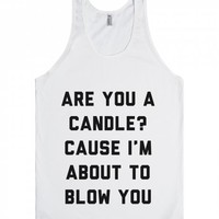 Are You A Candle? Cause I'm About To Blow You