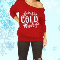 Baby It's Cold Outside Slouchy Off the shoulder Not So Ugly Christmas Sweater Funny Cute shirt Christmas Party shirt Wine Sweater MLG-1329