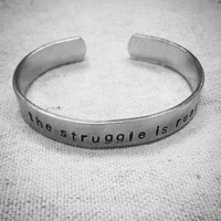 the struggle is real: hand stamped aluminum cuff bracelet