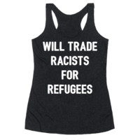 WILL TRADE RACISTS FOR REFUGEES RACERBACK TANK