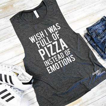 Wish I Was Full of Pizza Instead of Emotions Muscle Tank Top. Funny Muscle Tank. Workout Tank. Sleeveless Tank, Muscle Tee. Women's Gym Tank