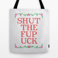 Shut The Fup Uck Tote Bag by LacyDermy