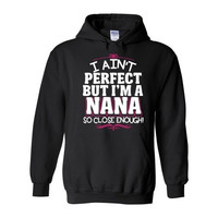 Ain't Perfect But I'm A Nana (Hoodie)