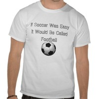 If Soccer Was Easy T-shirt from Zazzle.com