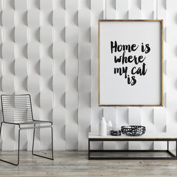 HOME Is Where My CAT Is, Inspirational Art,Home Sweet Home, Printable Art,printable Quote,I Love Cat,Cat Print,Black And White,Home Decor