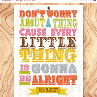 ON SALE Inspirational Quote Art Print -8X10 - No. Q0103 - Dont' worry about a thing cause every little thing is gonna be alright