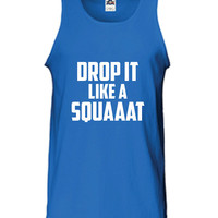 Drop it Like a Squaaat Squat booty Boot Camp Beast Workout Burnout Training gym fitness sweat T-Shirt Tee Shirt Tank top Mens Womens DT-204