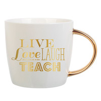 Live Love Laugh Teach - Coffee Mug w/ Gold Handle