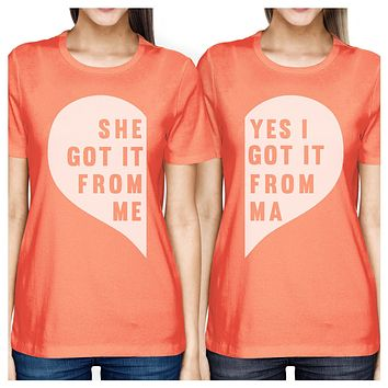 She Got It From Me Peach Womens Matching Tee Best Mothers Day Gifts